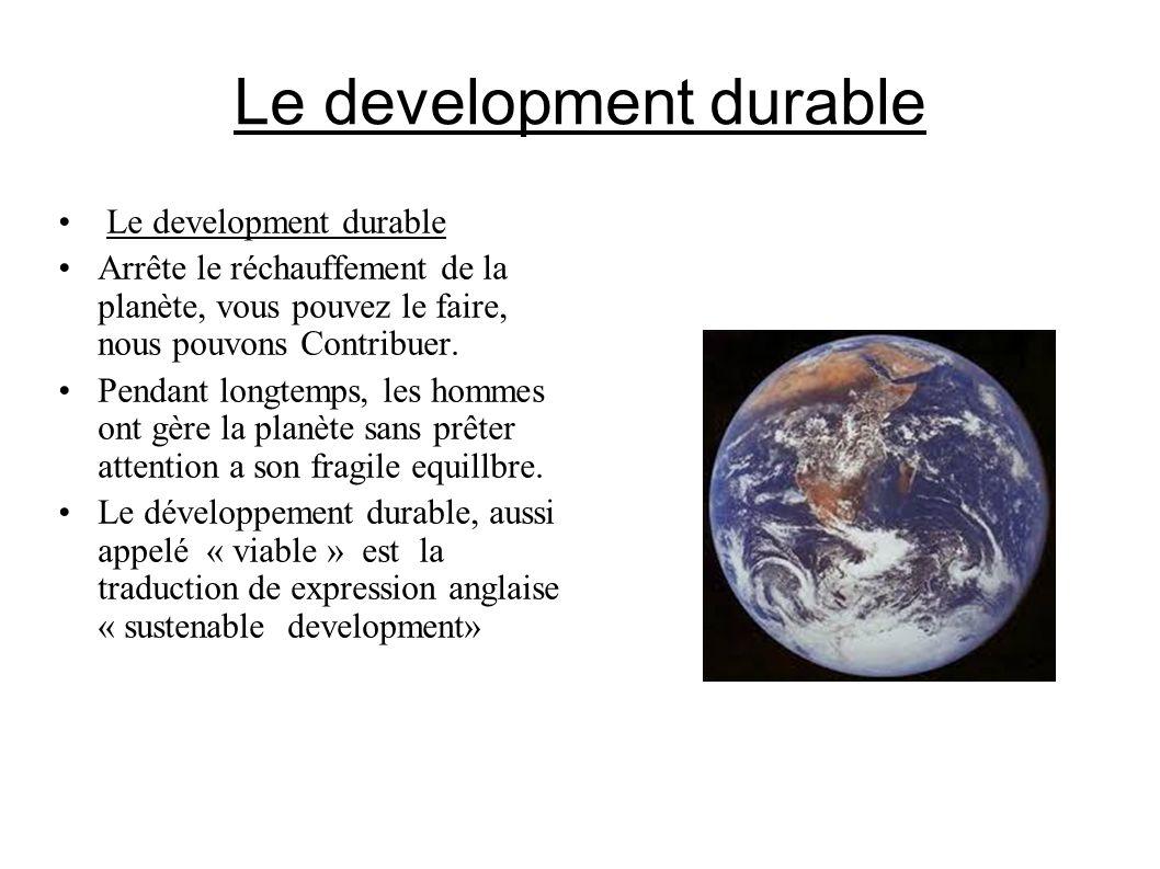 Le development durable Arrête le réchauffement de la planète, vous pouvez le faire, nous pouvons Contribuer. Pendant longtemps, les hommes ont gère la