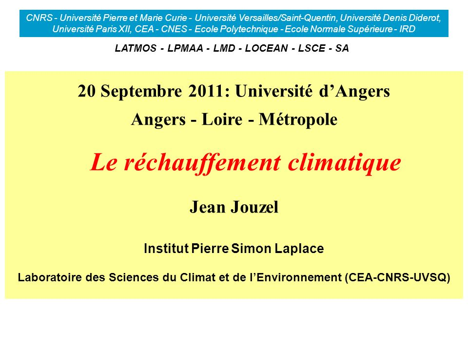 20 Septembre 2011: Université dAngers Angers - Loire - Métropole Le réchauffement climatique Jean Jouzel Institut Pierre Simon Laplace Laboratoire des