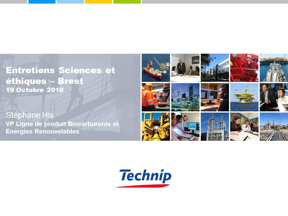 Entretiens Sciences et éthiques – Brest 19 Octobre 2010 Stéphane His VP Ligne de produit Biocarburants et Energies Renouvelables