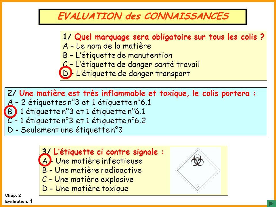 2/ Une matière est très inflammable et toxique, le colis portera : A – 2 étiquettes n°3 et 1 étiquette n°6.1 B - 1 étiquette n°3 et 1 étiquette n°6.1