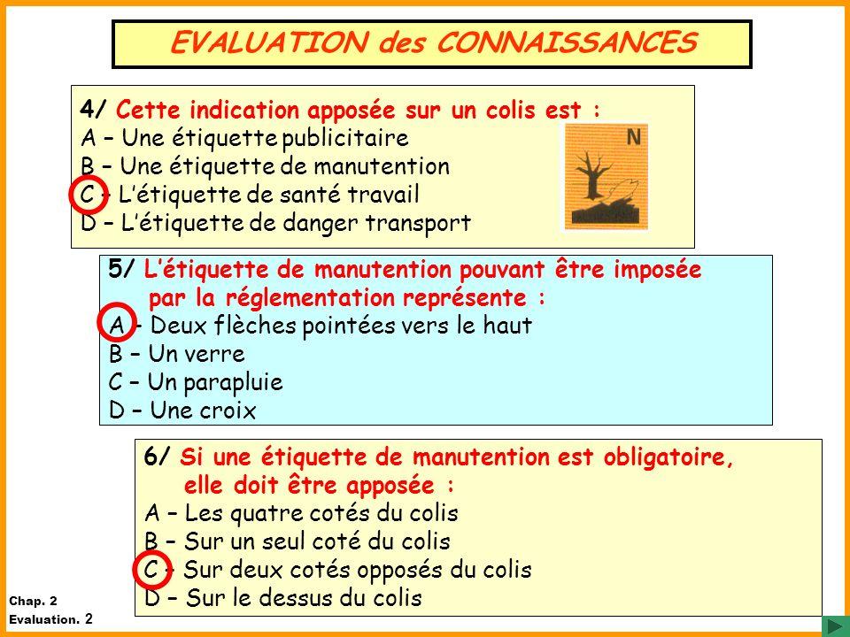 4/ Cette indication apposée sur un colis est : A – Une étiquette publicitaire B – Une étiquette de manutention C – Létiquette de santé travail D – Lét