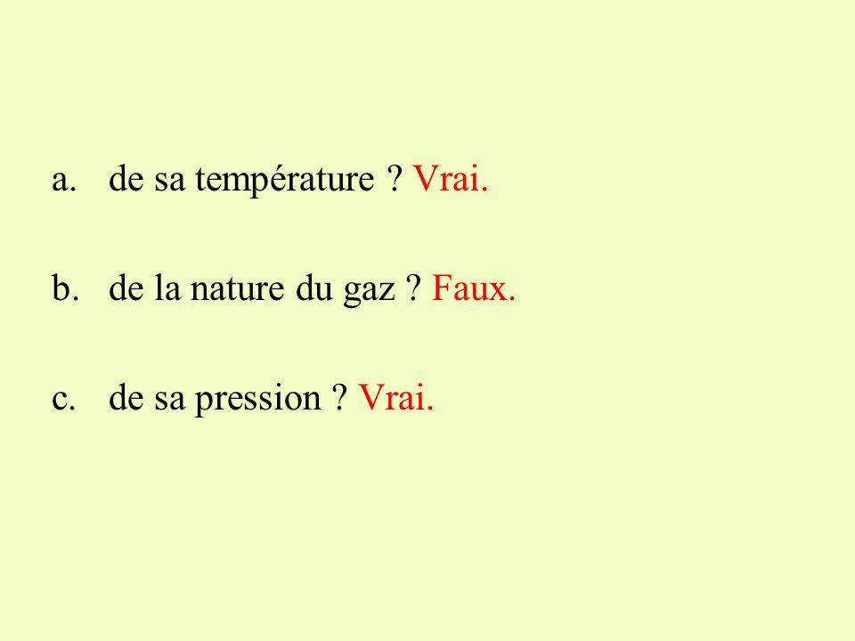 Vrai ou faux Le volume molaire dun gaz dépend : a.de sa température ? b.de la nature du gaz ? c.de sa pression ?