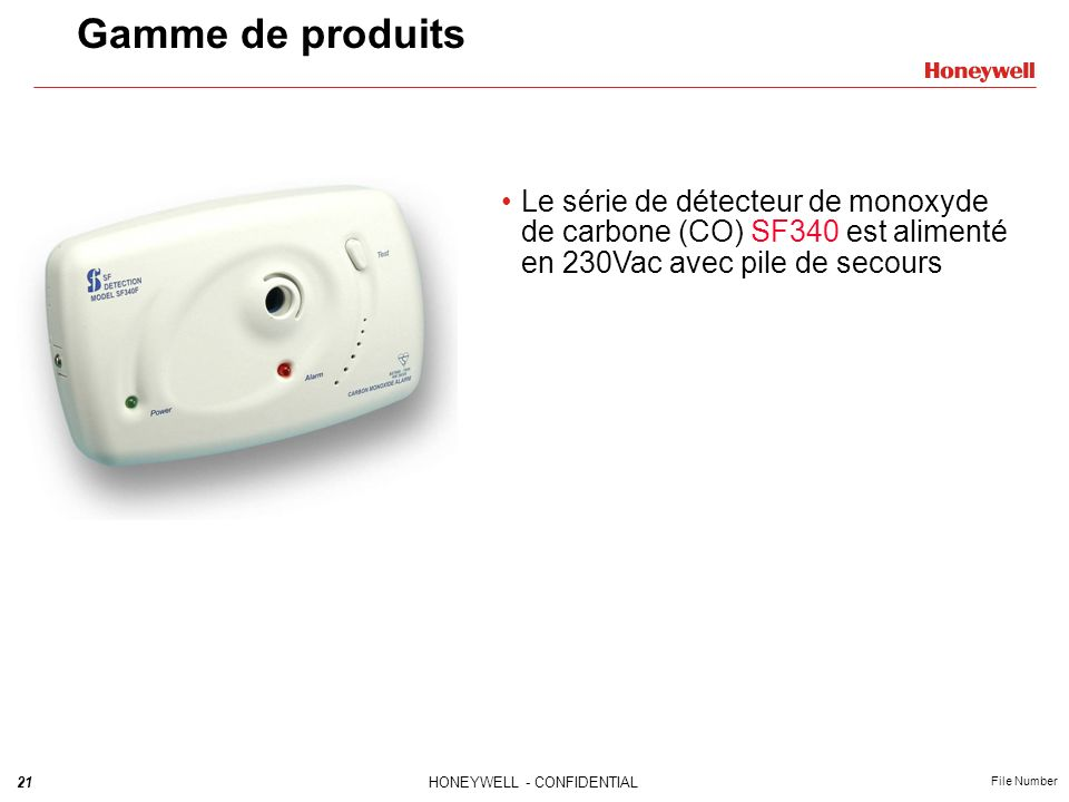 21HONEYWELL - CONFIDENTIAL File Number Gamme de produits Le série de détecteur de monoxyde de carbone (CO) SF340 est alimenté en 230Vac avec pile de secours