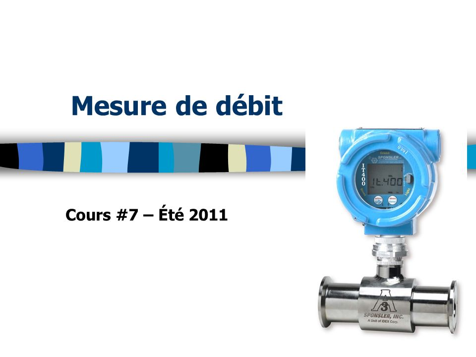 Mesure de débit Cours #7 – Été 2011