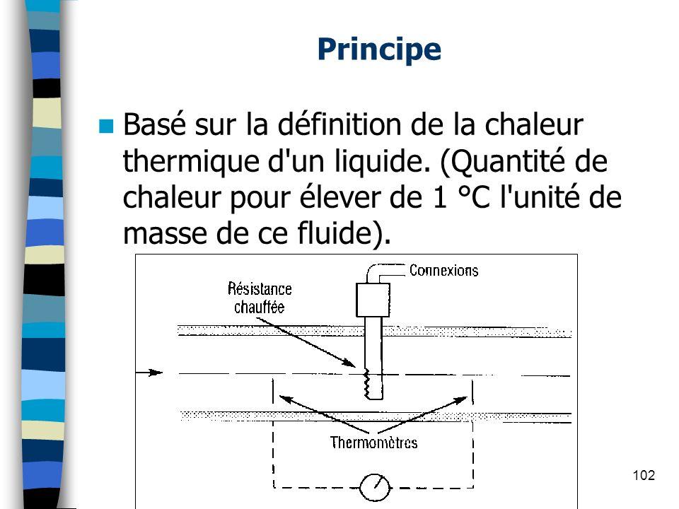 Principe Basé sur la définition de la chaleur thermique d'un liquide. (Quantité de chaleur pour élever de 1 °C l'unité de masse de ce fluide). 102(c)