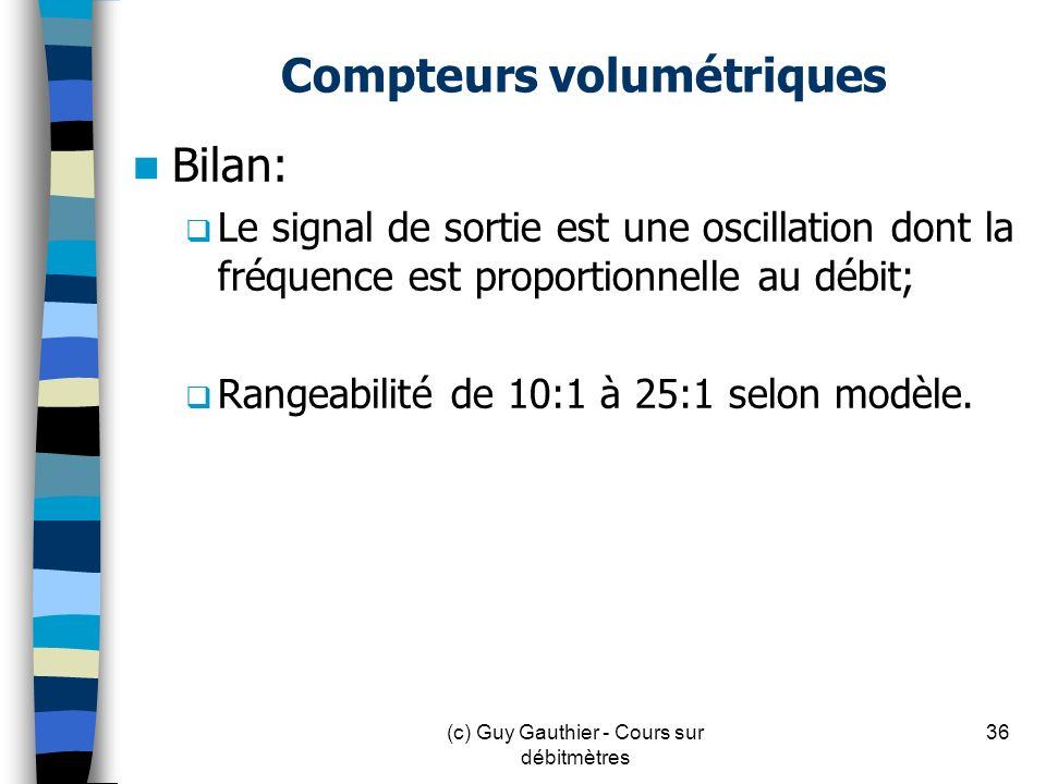 Compteurs volumétriques Bilan: Le signal de sortie est une oscillation dont la fréquence est proportionnelle au débit; Rangeabilité de 10:1 à 25:1 sel