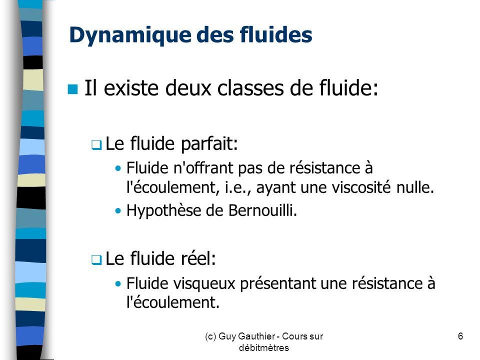 Définition des variables : densité du fluide v 1, v 2 : vitesses moyennes découlement g : 9.81 m/s 2 z 1, z 2 : élévations moyennes p 1, p 2 : pressions statiques A 1, A 2 : sections des conduites 47(c) Guy Gauthier - Cours sur débitmètres