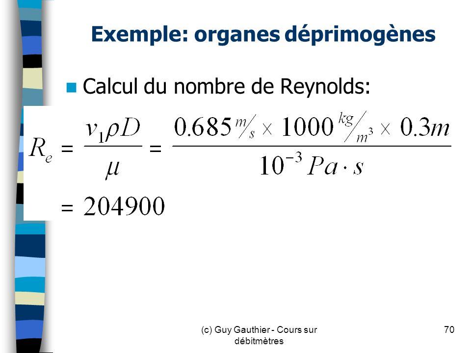 Exemple: organes déprimogènes Calcul du nombre de Reynolds: 70(c) Guy Gauthier - Cours sur débitmètres