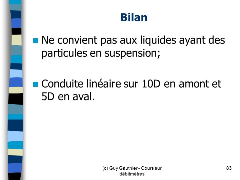 Bilan Ne convient pas aux liquides ayant des particules en suspension; Conduite linéaire sur 10D en amont et 5D en aval. 83(c) Guy Gauthier - Cours su