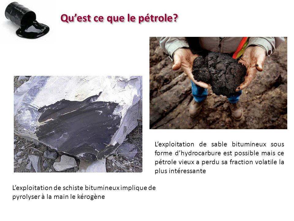 Lexploitation de schiste bitumineux implique de pyrolyser à la main le kérogène Lexploitation de sable bitumineux sous forme dhydrocarbure est possibl