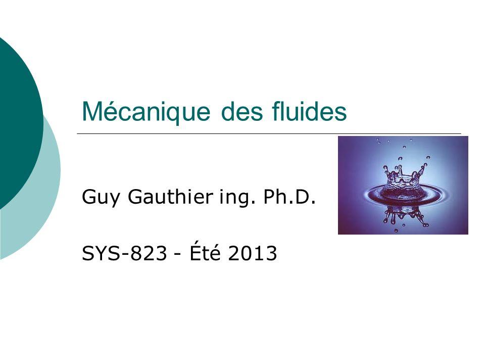 Mécanique des fluides Guy Gauthier ing. Ph.D. SYS-823 - Été 2013