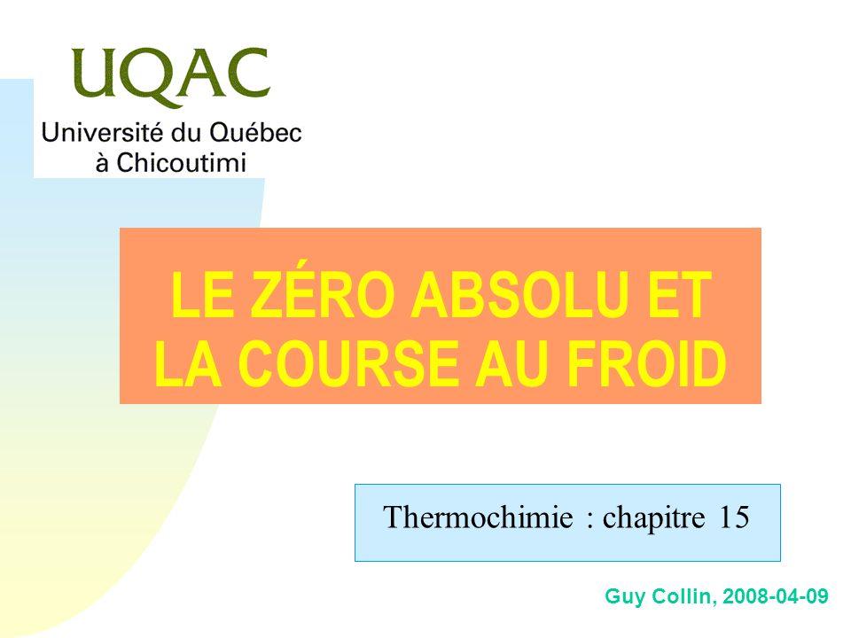 Guy Collin, 2008-04-09 LE ZÉRO ABSOLU ET LA COURSE AU FROID Thermochimie : chapitre 15