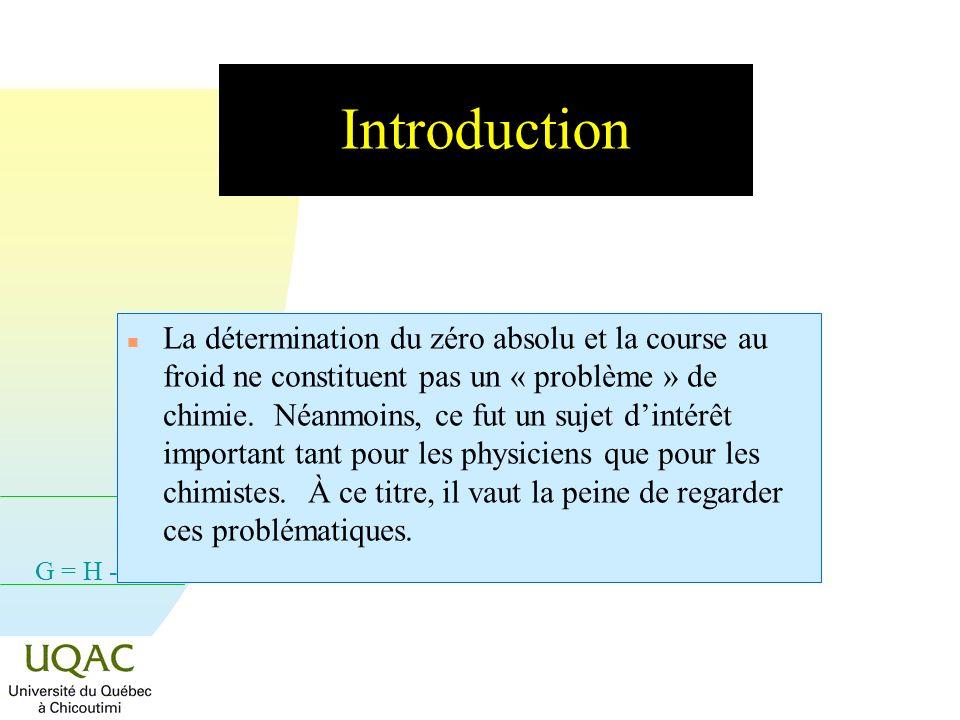 G = H - TS Introduction n La détermination du zéro absolu et la course au froid ne constituent pas un « problème » de chimie.