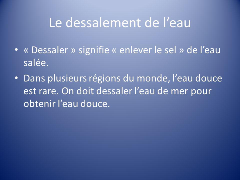 Le dessalement de leau « Dessaler » signifie « enlever le sel » de leau salée.