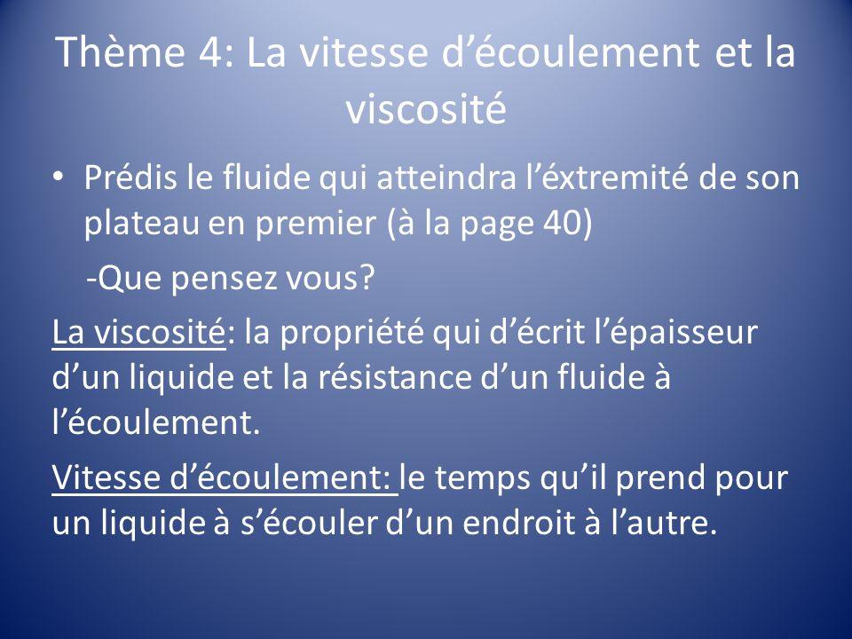 Thème 4: La vitesse découlement et la viscosité Prédis le fluide qui atteindra léxtremité de son plateau en premier (à la page 40) -Que pensez vous.