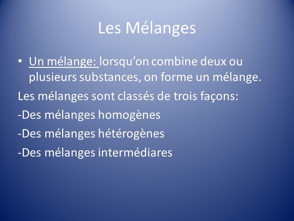 Les Mélanges Un mélange: lorsquon combine deux ou plusieurs substances, on forme un mélange.