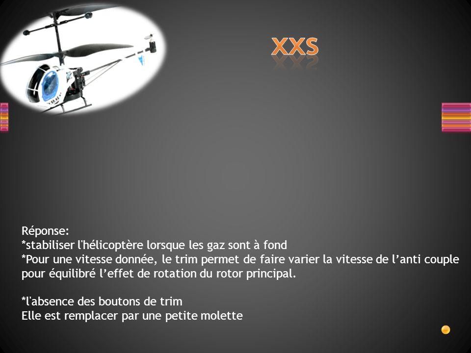A quoi sert le Trim sur lhélicoptère miniature xxs, sur quels facteurs agit-il pour obtenir le réglage et quels sont les 2 types de commandes utilisée