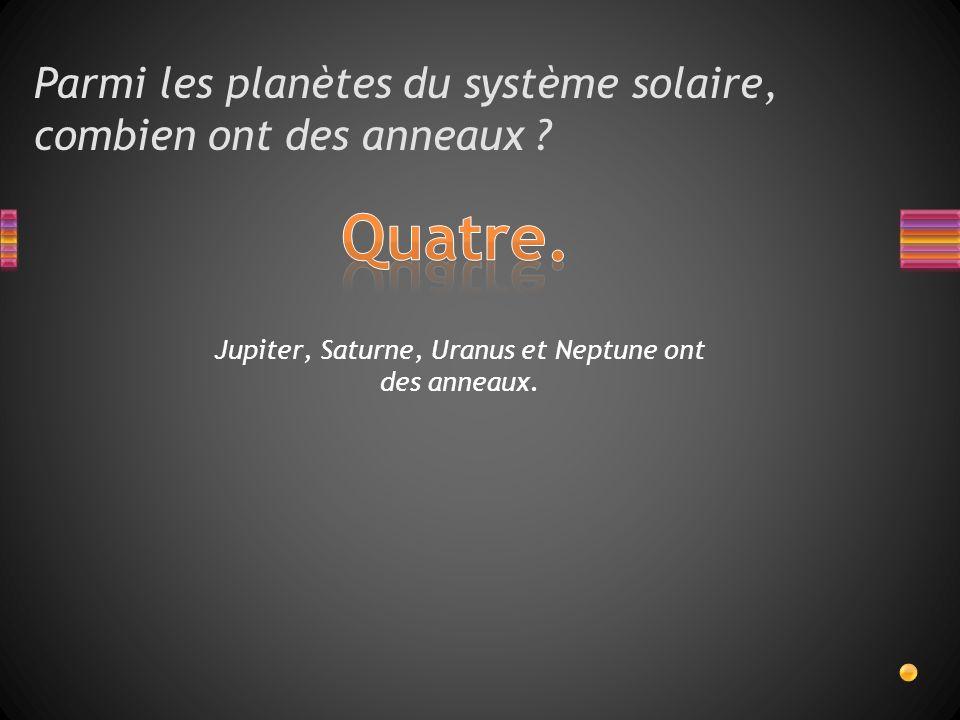 Parmi les planètes du système solaire, combien ont des anneaux ? Jupiter, Saturne, Uranus et Neptune ont des anneaux.