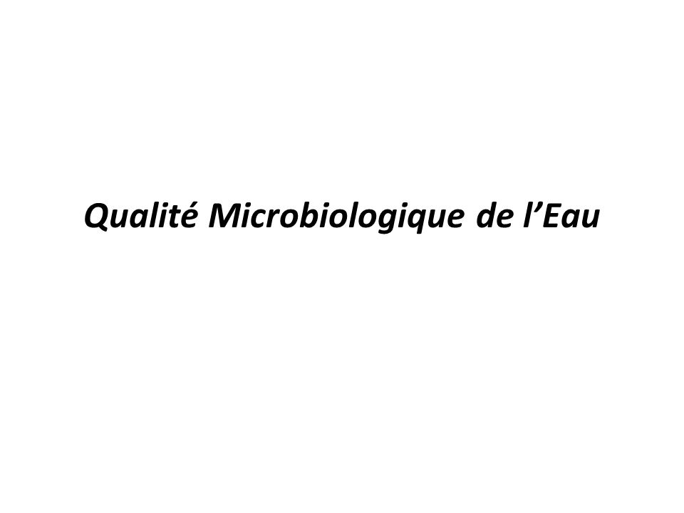 Indicateurs Microbiens dune Contamination Fécale Approche utilisée pour évaluer la salubrité de leau Énumération des bactéries associées aux intestins mammifères Nombres élevés est indicateur de la présence de pathogènes