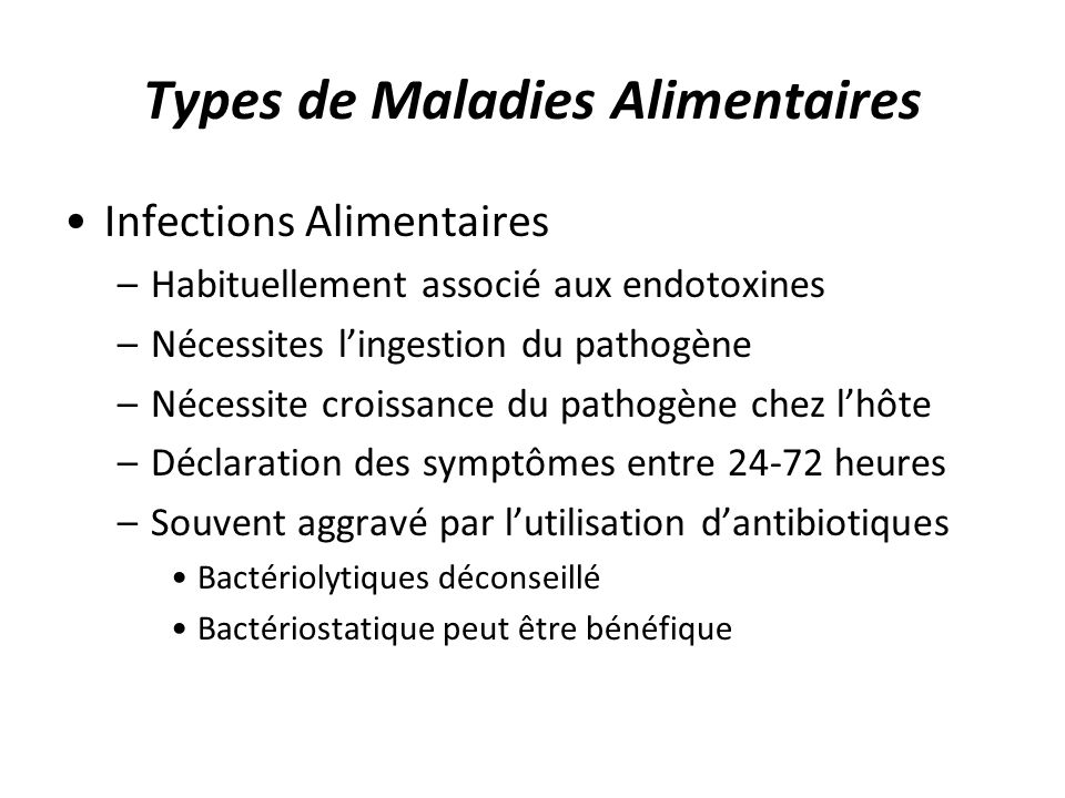 Types de Maladies Alimentaires Infections Alimentaires –Habituellement associé aux endotoxines –Nécessites lingestion du pathogène –Nécessite croissan