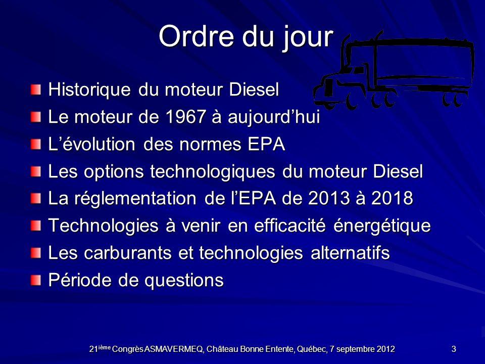 Ordre du jour Historique du moteur Diesel Le moteur de 1967 à aujourdhui Lévolution des normes EPA Les options technologiques du moteur Diesel La régl