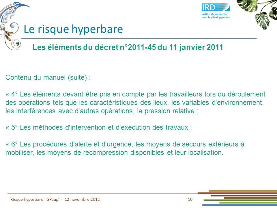 Le risque hyperbare 10 Risque hyperbare - GPSup - 12 novembre 2012 Contenu du manuel (suite) : « 4° Les éléments devant être pris en compte par les tr