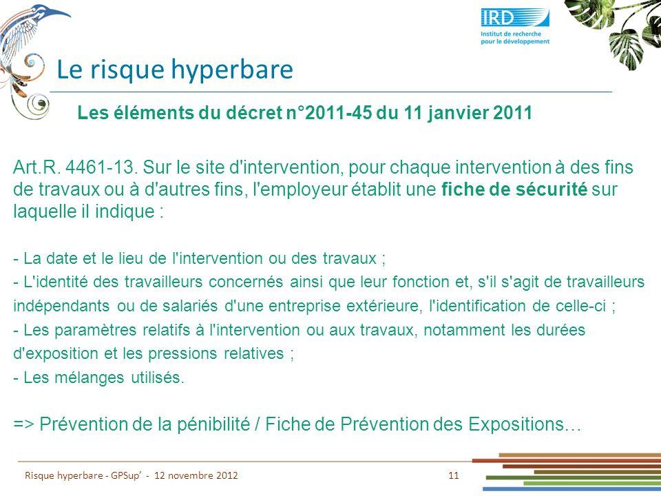 Le risque hyperbare 11 Risque hyperbare - GPSup - 12 novembre 2012 Art.R. 4461-13. Sur le site d'intervention, pour chaque intervention à des fins de