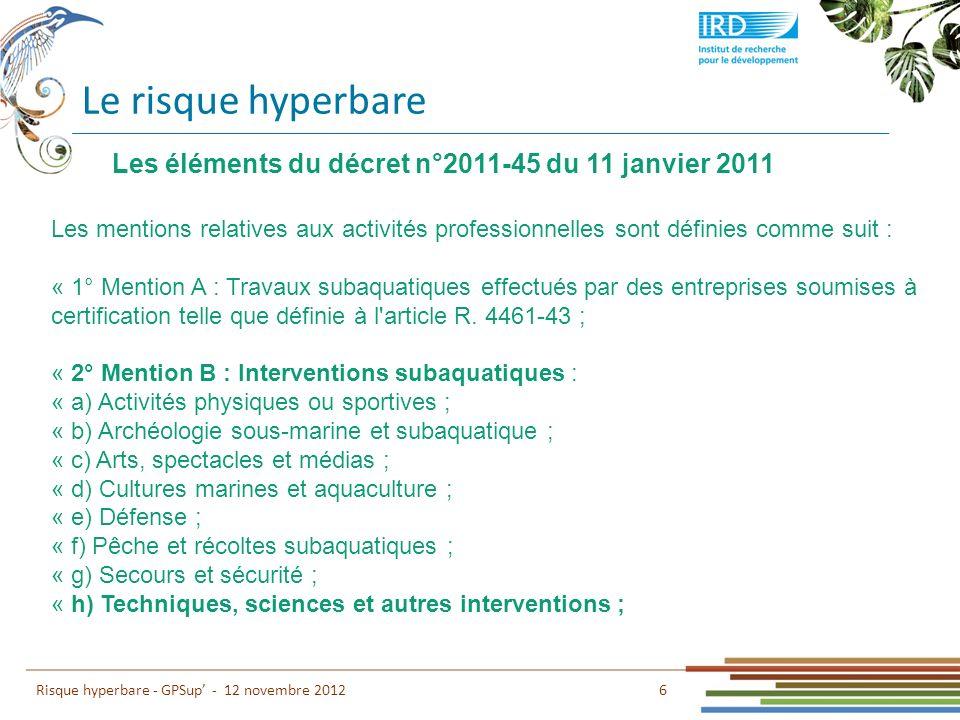 Le risque hyperbare 6 Risque hyperbare - GPSup - 12 novembre 2012 Les mentions relatives aux activités professionnelles sont définies comme suit : « 1