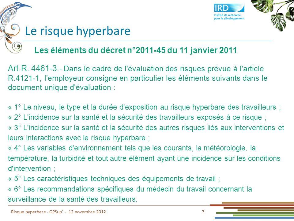 Le risque hyperbare 7 Risque hyperbare - GPSup - 12 novembre 2012 Les éléments du décret n°2011-45 du 11 janvier 2011 Art.R. 4461-3.- Dans le cadre de