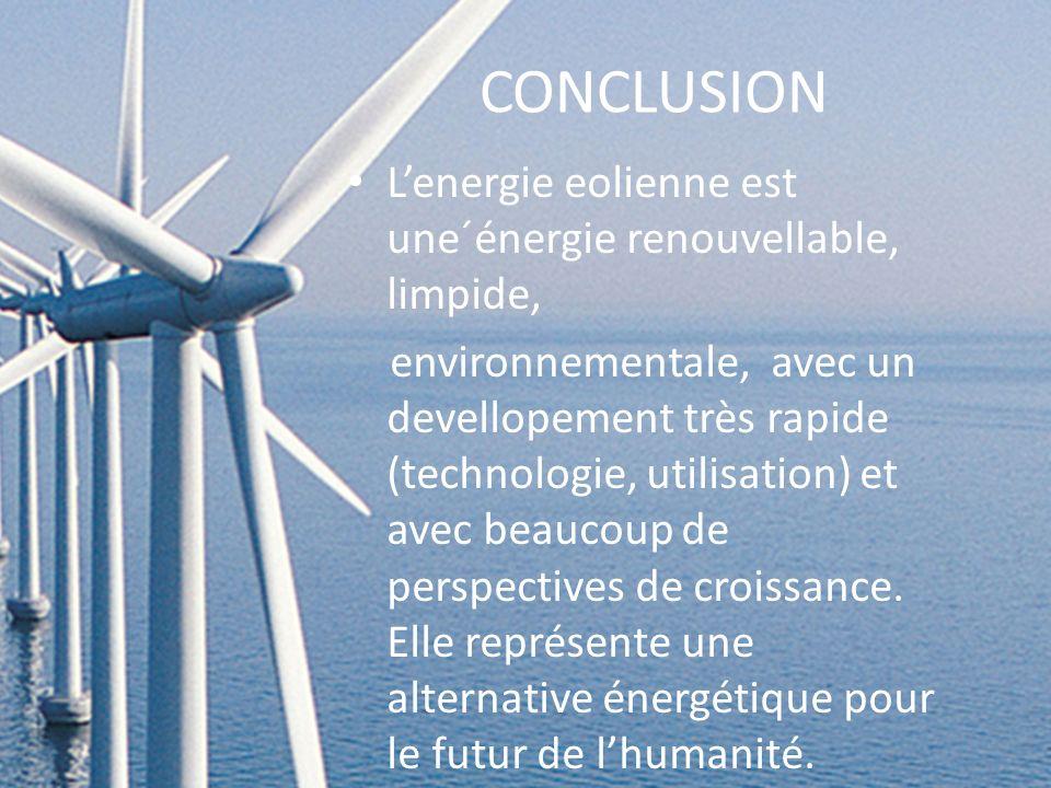 CONCLUSION Lenergie eolienne est une´énergie renouvellable, limpide, environnementale, avec un devellopement très rapide (technologie, utilisation) et