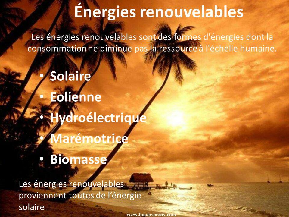 Énergies renouvelables Solaire Eolienne Hydroélectrique Marémotrice Biomasse Les énergies renouvelables sont des formes d'énergies dont la consommatio