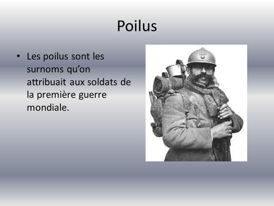 Poilus Les poilus sont les surnoms quon attribuait aux soldats de la première guerre mondiale.