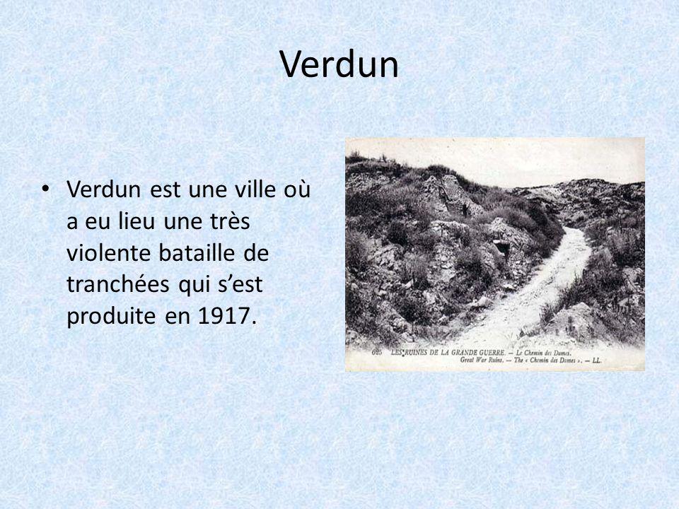 Verdun Verdun est une ville où a eu lieu une très violente bataille de tranchées qui sest produite en 1917.