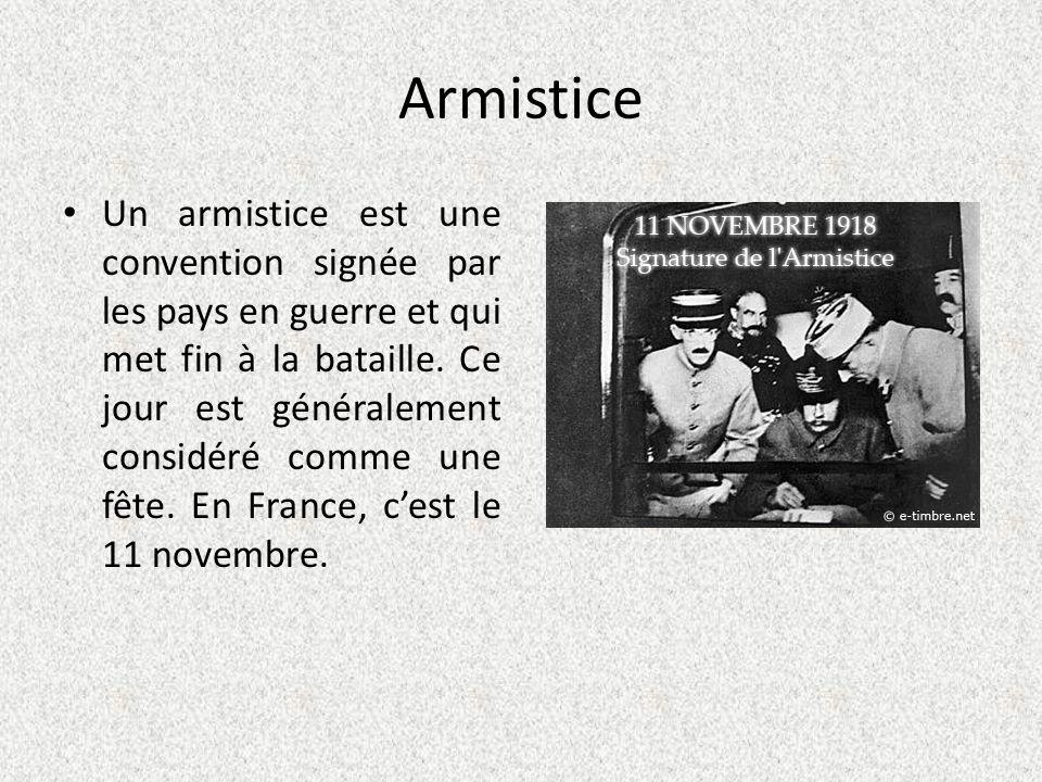 Armistice Un armistice est une convention signée par les pays en guerre et qui met fin à la bataille. Ce jour est généralement considéré comme une fêt