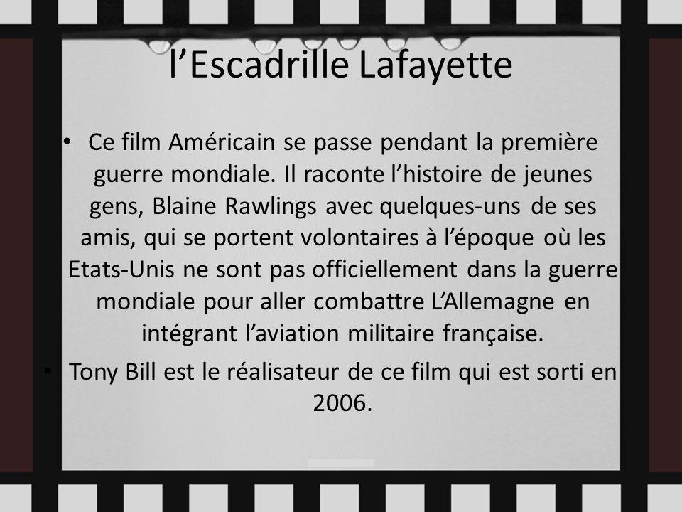 lEscadrille Lafayette Ce film Américain se passe pendant la première guerre mondiale. Il raconte lhistoire de jeunes gens, Blaine Rawlings avec quelqu