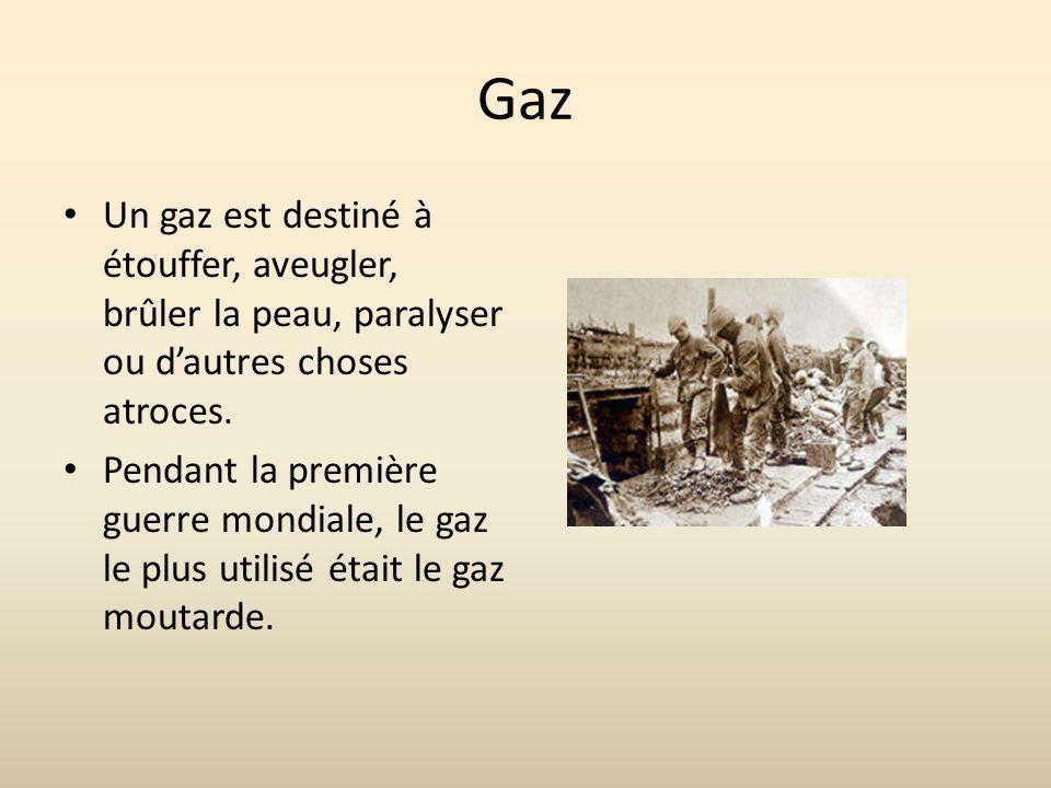 Gaz Un gaz est destiné à étouffer, aveugler, brûler la peau, paralyser ou dautres choses atroces. Pendant la première guerre mondiale, le gaz le plus