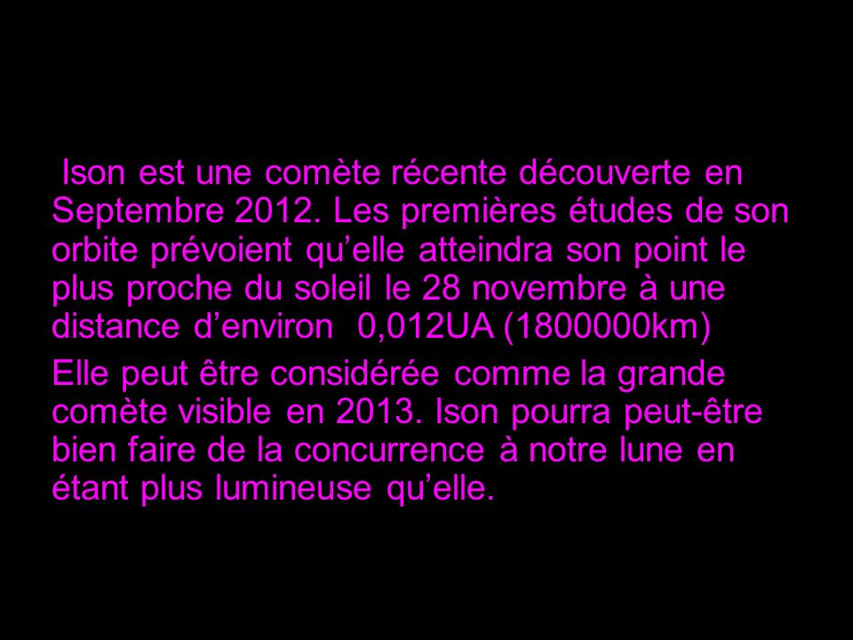 Ison est une comète récente découverte en Septembre 2012.