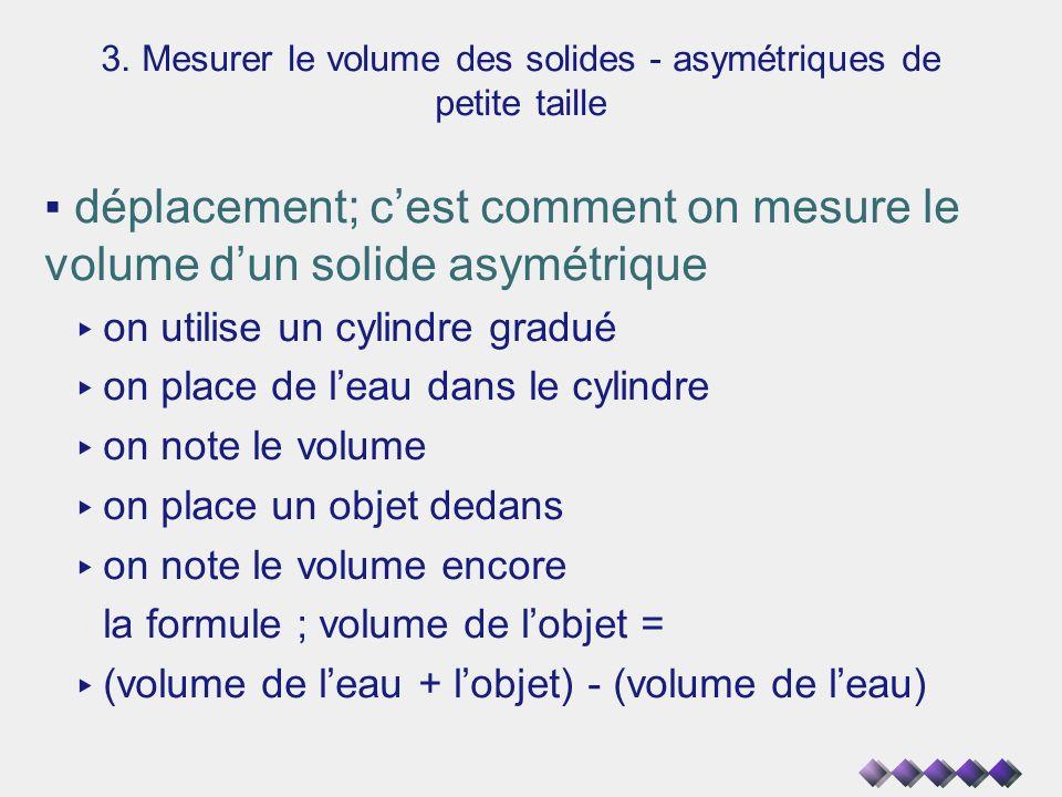 3. Mesurer le volume des solides - asymétriques de petite taille déplacement; cest comment on mesure le volume dun solide asymétrique on utilise un cy