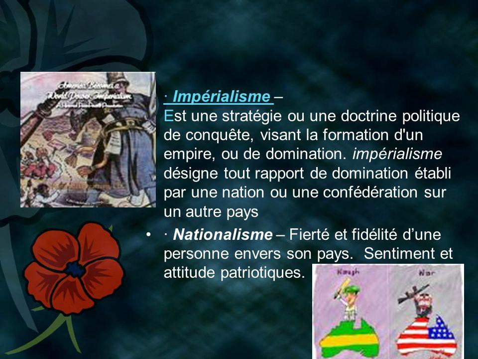 · Impérialisme – Est une stratégie ou une doctrine politique de conquête, visant la formation d un empire, ou de domination.