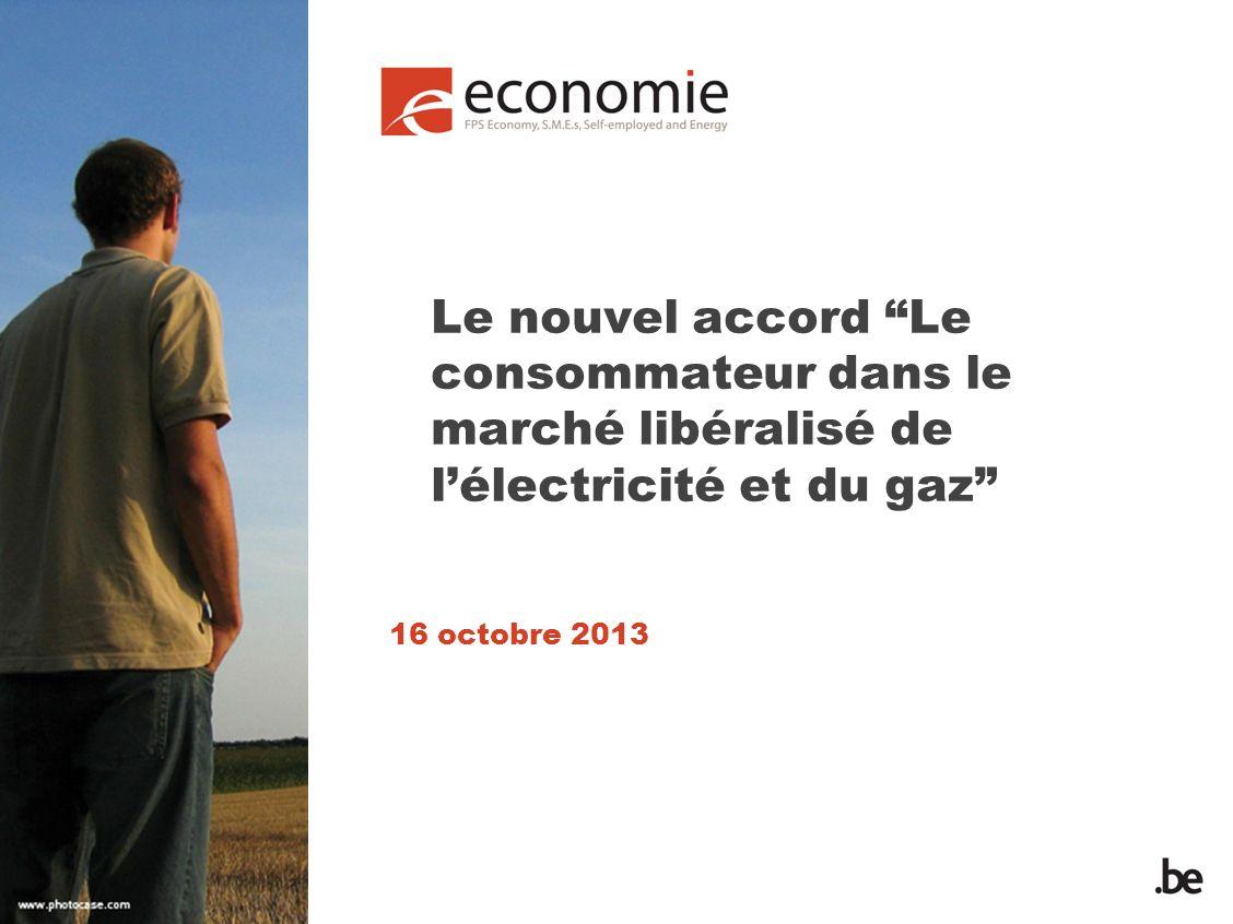 Le nouvel accord Le consommateur dans le marché libéralisé de lélectricité et du gaz 16 octobre 2013