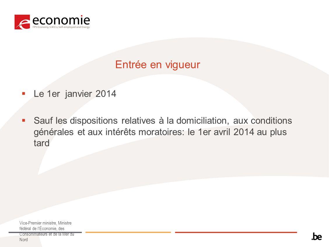 Entrée en vigueur Le 1er janvier 2014 Sauf les dispositions relatives à la domiciliation, aux conditions générales et aux intérêts moratoires: le 1er