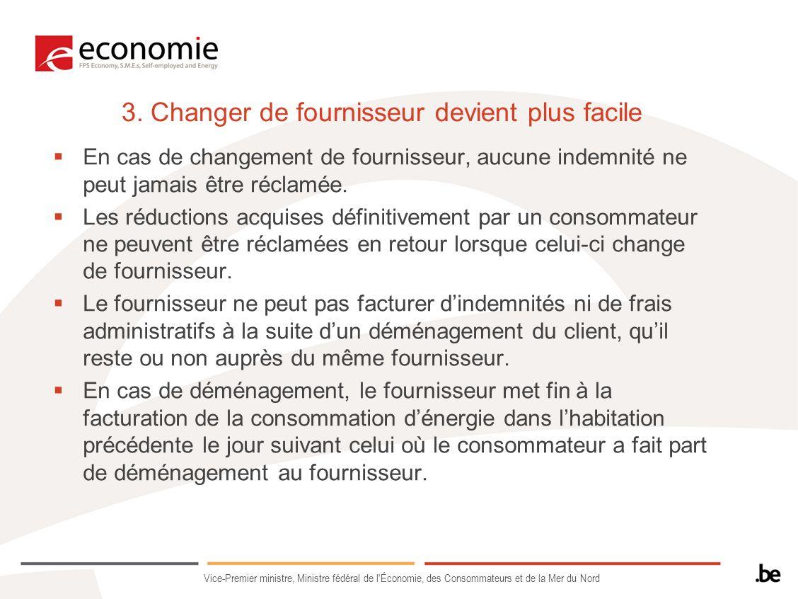 3. Changer de fournisseur devient plus facile En cas de changement de fournisseur, aucune indemnité ne peut jamais être réclamée. Les réductions acqui