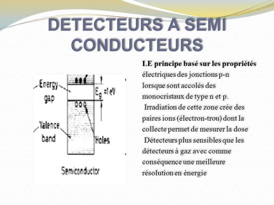 DETECTEURS A SEMI CONDUCTEURS LE principe basé sur les propriétés électriques des jonctions p-n lorsque sont accolés des monocristaux de type n et p.