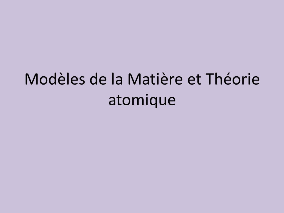 Modèles de la Matière et Théorie atomique