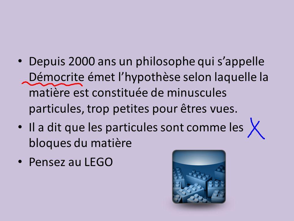 Depuis 2000 ans un philosophe qui sappelle Démocrite émet lhypothèse selon laquelle la matière est constituée de minuscules particules, trop petites p