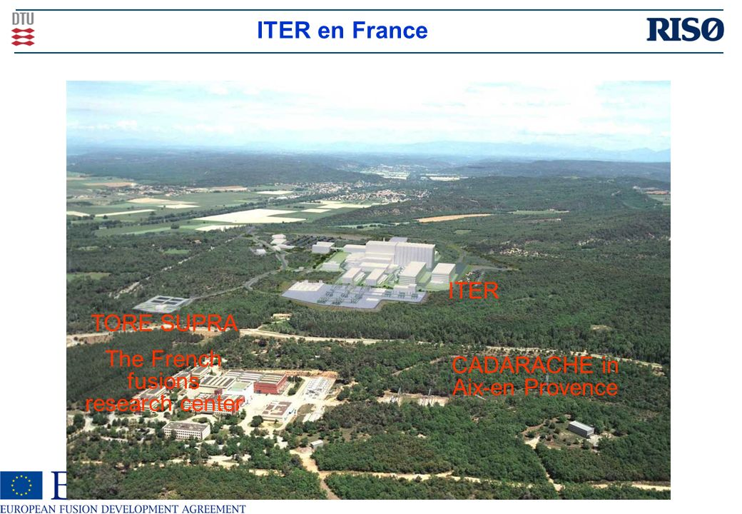 ITER en France ITER CADARACHE in Aix-en Provence TORE SUPRA The French fusions research center