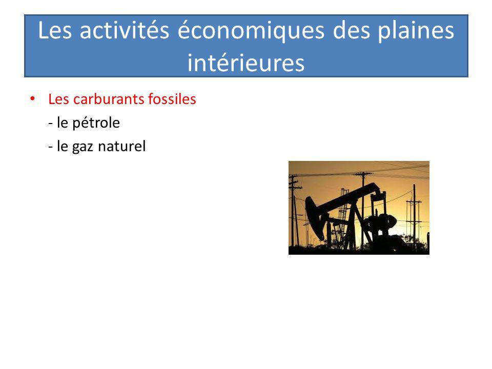 Les activités économiques des plaines intérieures Les carburants fossiles - le pétrole - le gaz naturel