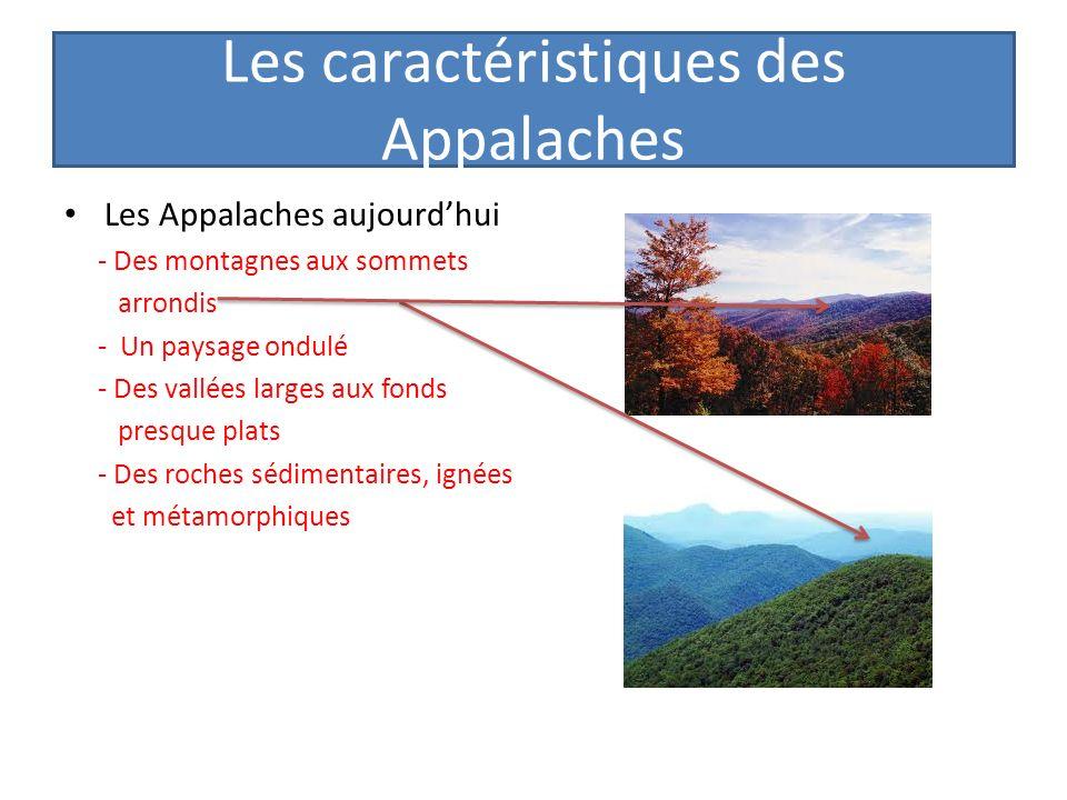 Les caractéristiques des Appalaches Les Appalaches aujourdhui - Des montagnes aux sommets arrondis - Un paysage ondulé - Des vallées larges aux fonds