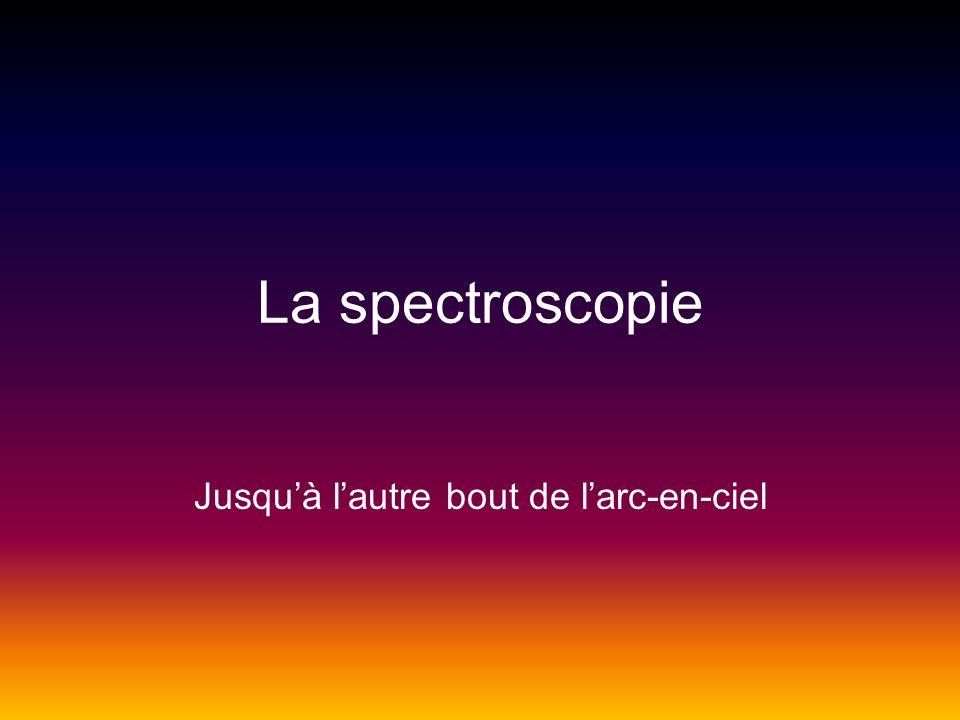 La spectroscopie Jusquà lautre bout de larc-en-ciel