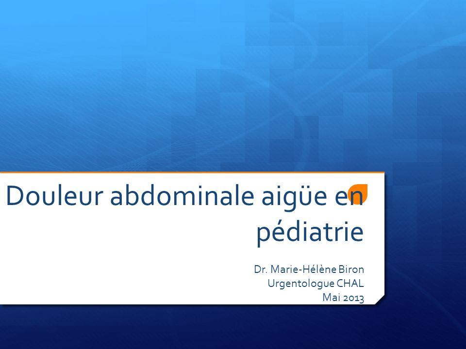 Objectifs Différencier les diverses pathologies urgentes causant de la dlr abdominale en pédiatrie Dlr aigüe = moins de 1 semaine Ne couvrira pas dlr 2aire trauma, causes gynéco
